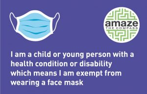 "Card with the words ""I am a child or young person with a health condition or disability which means I am exempt from wearing a face mask"" with Amaze logo and graphic of a mask."